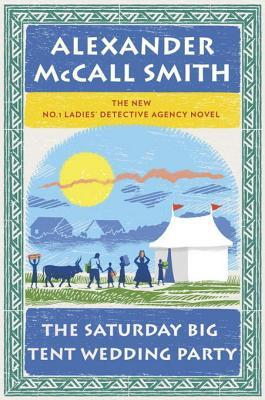 The Saturday Big Tent Wedding Party by Alexander McCall Smith