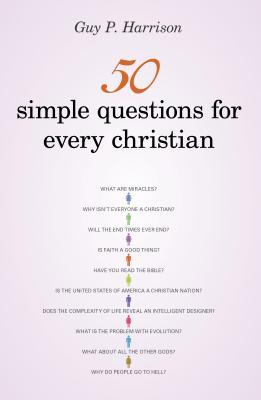 50 Simple Questions for Every Christian by Guy P. Harrison ...