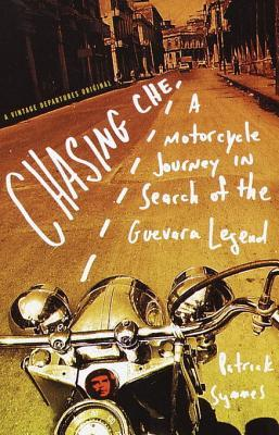 Chasing Che: A Motorcycle Journey in Search of the Guevara Legend
