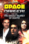 Space Danger! The Deadly Planet of DEATH!