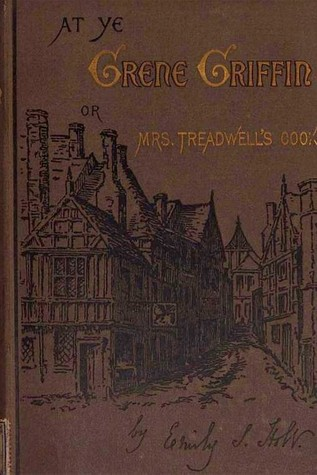 At ye Grene Griffin; or, Mrs. Treadwell's Cook