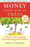 Money Doesn't Grow On Trees: A Parent's Guide to Raising Financially Responsibl