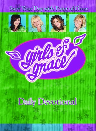 Girls of Grace Daily Devotional by Point Of Grace