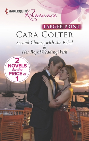 Second Chance with the Rebel / Her Royal Wedding Wish