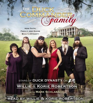 The Duck Commander Family: How Faith, Family, and Ducks Built a