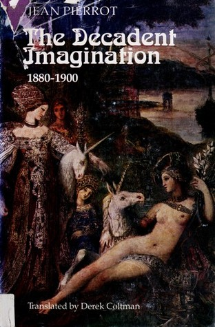 The Decadent Imagination, 1880-1900 by Jean Pierrot