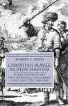 Christian Slaves, Muslim Masters: White Slavery in the Mediterranean, the Barbary Coast and Italy, 1500-1800