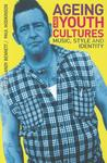 Ageing and Youth Cultures: Music, Style and Identity. Edited by Paul Hodkinson and Andy Bennett