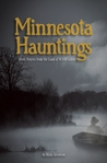 Minnesota Hauntings: Ghost Stories from the Land of 10,000 Lakes