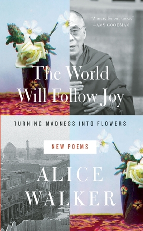 Free download The World Will Follow Joy: Turning Madness into Flowers (New Poems) PDF