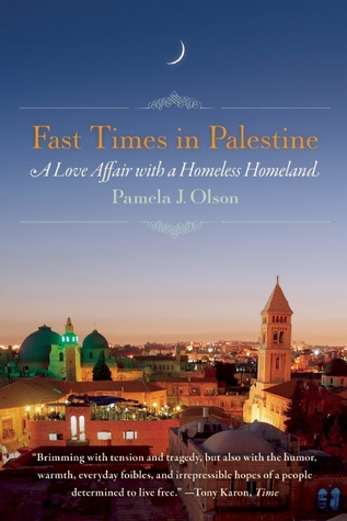Fast Times in Palestine: A Love Affair with a Homeless Homeland
