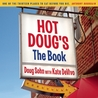 Hot Doug's: The Book: Chicago's Ultimate Icon of Encased Meats