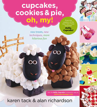 Cupcakes, Cookies &amp; Pie, Oh, My! by Alan    Richardson