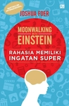 Moonwalking with Einstein: Rahasia Memiliki Ingatan Super