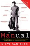 The Manual: A True Bad Boy Explains How Men Think, Date, and Mate and What Women Can Do to Come Out on Top