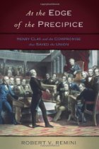 Free download At the Edge of the Precipice: Henry Clay and the Compromise That Saved the Union by Robert V. Remini RTF