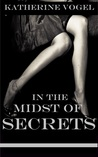 In The Midst of Secrets by Katherine Vogel