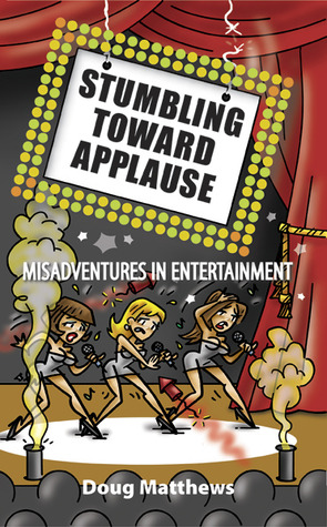 Stumbling Toward Applause by Doug Matthews