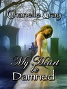 My Heart Be Damned by Chanelle Gray