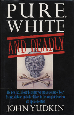 Pure, White and Deadly by John Yudkin