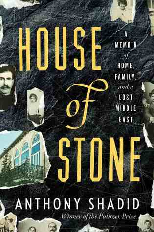 Download free House of Stone: A Memoir of Home, Family, and a Lost Middle East by Anthony Shadid PDF