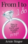 From I to I Do: How to Meet, Date and Marry Your Mr. Right