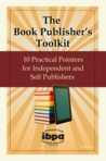 The Book Publisher's Toolkit: 10 Practical Pointers for Independent and Self Publishers