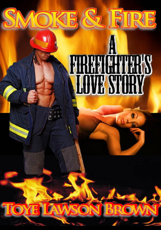 Smoke & Fire A Firefighter's Love Story by Toye Lawson Brown