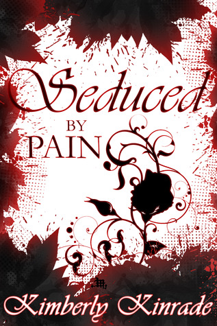 Seduced by Pain (The Seduced Saga, Book 2, Rose's Trilogy)