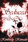 Seduced by Pain by Kimberly Kinrade