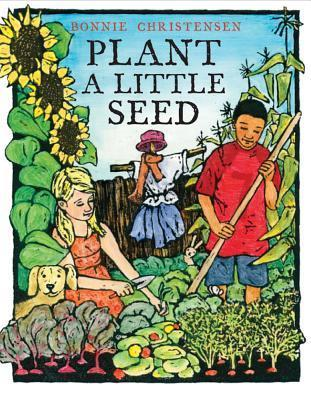 Plant a Little Seed by Bonnie Christensen