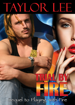 Trial by Fire: Sizzling Romantic Suspense (All Fired Up, #2)