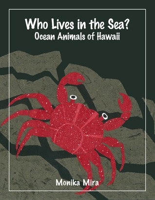 Who Lives in the Sea? Ocean Animals of Hawaii by Monika Mira