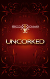 Uncorked by Rebecca Rohman