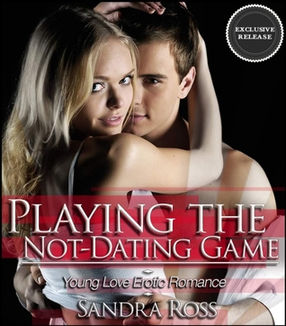 Playing the Not-Dating Game: Young Love Erotic Romance by Sandra