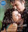 You're Never Too Late: A Second Chances Sensual Romance Special