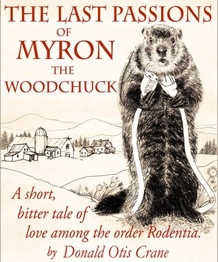 The Last Passions of Myron the Woodchuck