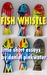 Fish Whistle: Little Short Essays by Daniel Pinkwater