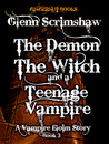 The Demon, the Witch and the Teenage Vampire by Glenn Scrimshaw