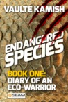 """Endangered Species, Book 1: """"Diary of an Eco-Warrior"""""""