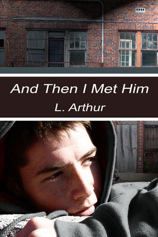 And Then I Met Him by L. Arthur