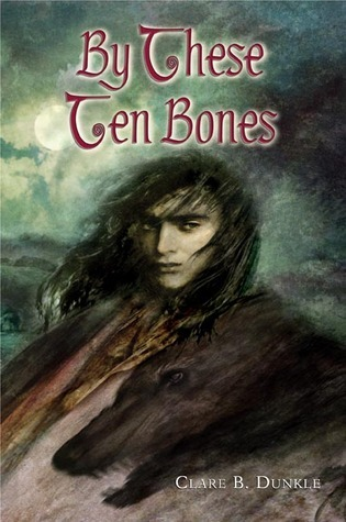 By These Ten Bones by Clare B. Dunkle