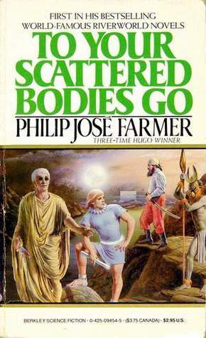 To Your Scattered Bodies Go (Riverworld 1)