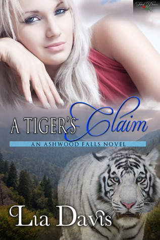 A Tiger's Claim (Ashwood Falls #1) by Lia Davis