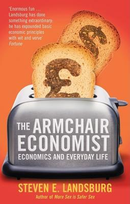 The Armchair Economist by Steven E. Landsburg