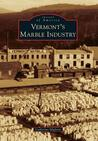 Vermont's Marble Industry (Images of America (Arcadia Publishing))