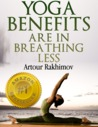 Yoga Benefits Are in Breathing Less (Yoga Breathing Benefits)