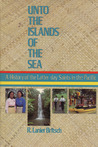 Unto the islands of the sea: A history of the Latter-day Saints in the Pacific