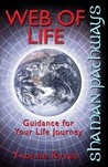 Web of Life: Guidance for Your Life Journey (Shaman Pathways)