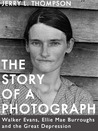 The Story of a Photograph: Walker Evans, Ellie Mae Burroughs, and the Great Depression